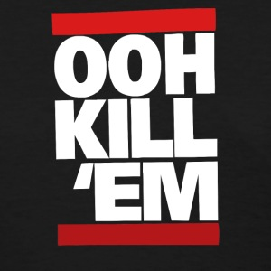 OOH KILL 'EM - Women's T-Shirt