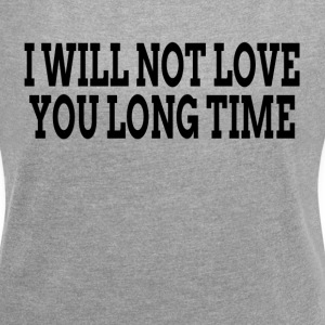 I WILL NOT LOVE YOU LONG TIME T-Shirts - Women´s Rolled Sleeve Boxy T-Shirt