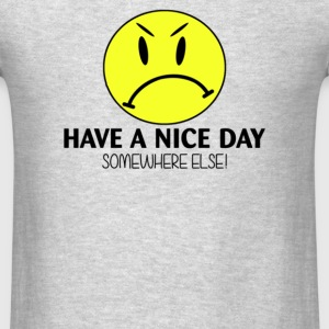 Have A Nice Day Somewhere Else - Men's T-Shirt