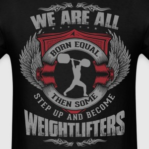 Some People Step Up And Become Weightlifters T-Shirts - Men's T-Shirt