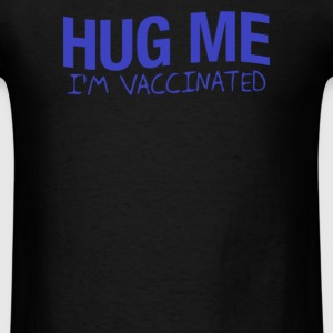 Hug Me I'm Vaccinated - Men's T-Shirt