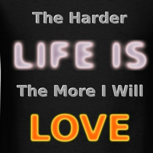 The harder Life is the more I will Love - Men's T-Shirt