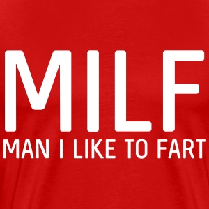 MILF. Man I like to fart T-Shirts - Men's Premium T-Shirt