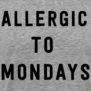 Allergic to Mondays T-Shirts - Men's Premium T-Shirt