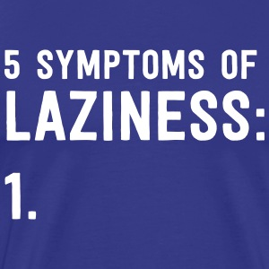 5 Symptoms of Laziness T-Shirts - Men's Premium T-Shirt