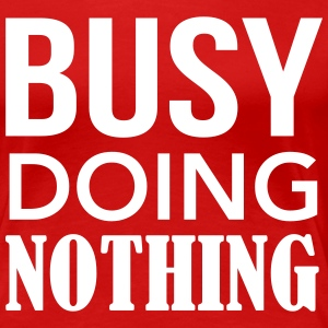 Busy Doing Nothing T-Shirts - Women's Premium T-Shirt