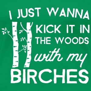 I just wanna kick it in the woods T-Shirts - Women's Premium T-Shirt