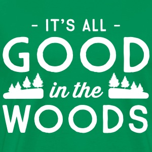 It's all good in the woods T-Shirts - Men's Premium T-Shirt