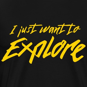 I just want to explore T-Shirts - Men's Premium T-Shirt