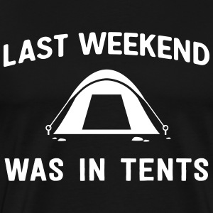 Last weekend was in tents T-Shirts - Men's Premium T-Shirt