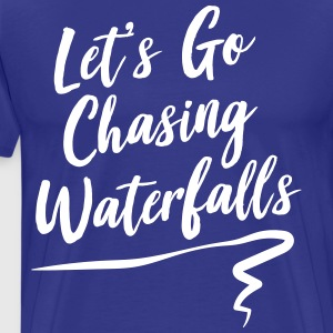 Let's go chasing waterfalls T-Shirts - Men's Premium T-Shirt