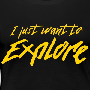I just want to explore T-Shirts - Women's Premium T-Shirt