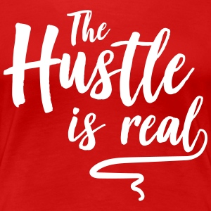 This hustle is real T-Shirts - Women's Premium T-Shirt