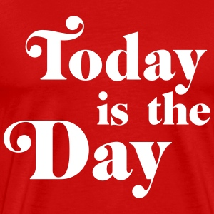 Today is the day T-Shirts - Men's Premium T-Shirt