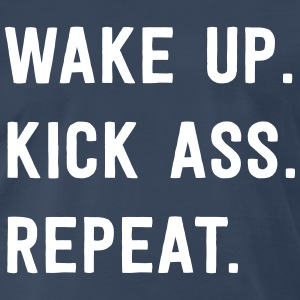 Wake up Kick Ass. Repeat T-Shirts - Men's Premium T-Shirt