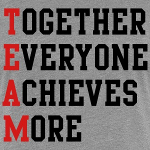 Together Everyone Achieves More T-Shirts - Women's Premium T-Shirt