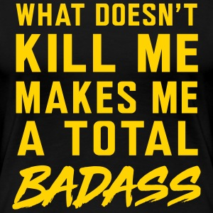 What doesn't kill me makes me badass T-Shirts - Women's Premium T-Shirt