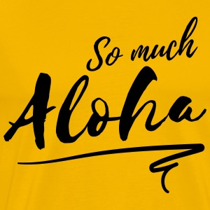 So much aloha T-Shirts - Men's Premium T-Shirt