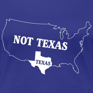 Texas. Not Texas T-Shirts - Women's Premium T-Shirt