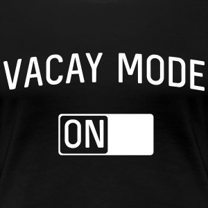 Vacay Mode On T-Shirts - Women's Premium T-Shirt