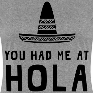 You had me at Hola T-Shirts - Women's Premium T-Shirt