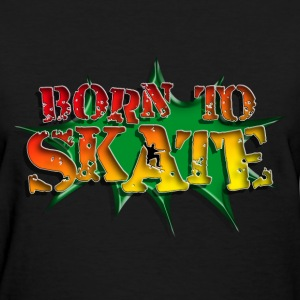 born_to_skate_082016_c T-Shirts - Women's T-Shirt