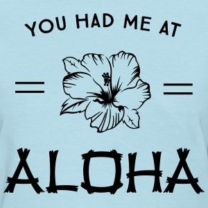 You had me at Aloha T-Shirts - Women's T-Shirt