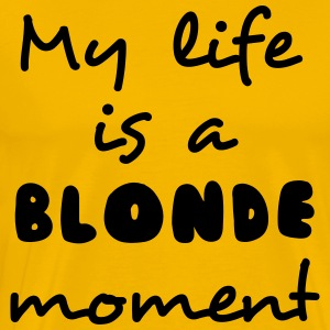My life is a blonde moment T-Shirts - Men's Premium T-Shirt
