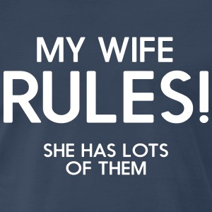 My wife Rules! She has lots of them T-Shirts - Men's Premium T-Shirt