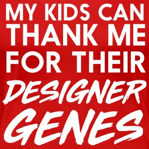 My kids can thank me for designer genes T-Shirts - Women's Premium T-Shirt