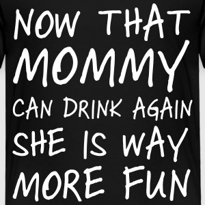 Now that mommy can drink again she is way more fun Baby & Toddler Shirts - Toddler Premium T-Shirt
