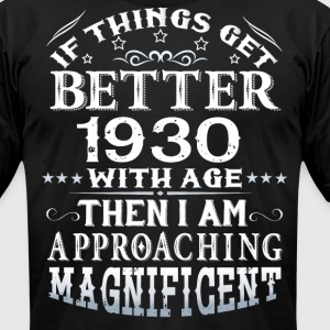 IF THINGS GET BETTER WITH AGE-1930 T-Shirts - Men's T-Shirt by American Apparel