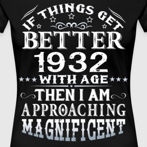 IF THINGS GET BETTER WITH AGE-1932 T-Shirts - Women's Premium T-Shirt