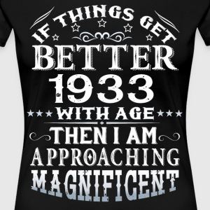 IF THINGS GET BETTER WITH AGE-1933 T-Shirts - Women's Premium T-Shirt