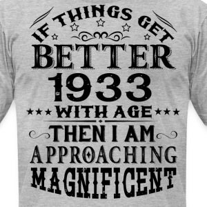 IF THINGS GET BETTER WITH AGE-1933 T-Shirts - Men's T-Shirt by American Apparel