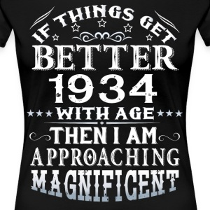 IF THINGS GET BETTER WITH AGE-1934 T-Shirts - Women's Premium T-Shirt