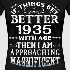 IF THINGS GET BETTER WITH AGE-1935 T-Shirts - Women's Premium T-Shirt