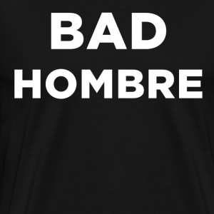BAD HOMBRE - Men's Premium T-Shirt