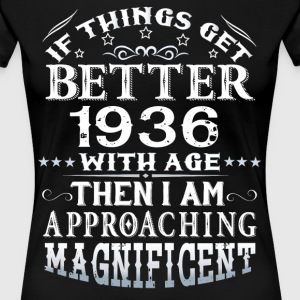 IF THINGS GET BETTER WITH AGE-1936 T-Shirts - Women's Premium T-Shirt