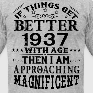 IF THINGS GET BETTER WITH AGE-1937 T-Shirts - Men's T-Shirt by American Apparel