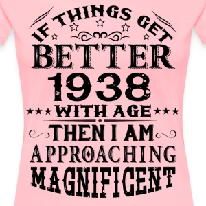 IF THINGS GET BETTER WITH AGE-1938 T-Shirts - Women's Premium T-Shirt