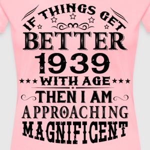 IF THINGS GET BETTER WITH AGE-1939 T-Shirts - Women's Premium T-Shirt