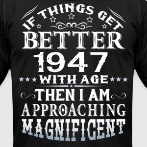 IF THINGS GET BETTER WITH AGE-1947 T-Shirts - Men's T-Shirt by American Apparel