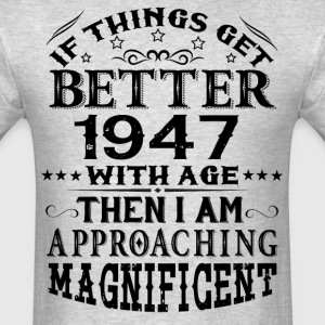 IF THINGS GET BETTER WITH AGE-1947 T-Shirts - Men's T-Shirt