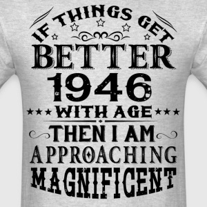 IF THINGS GET BETTER WITH AGE-1946 T-Shirts - Men's T-Shirt