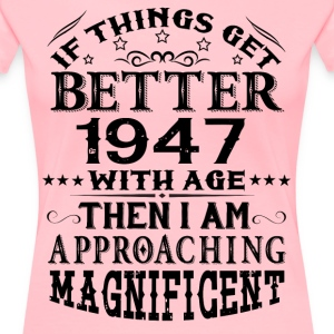 IF THINGS GET BETTER WITH AGE-1947 T-Shirts - Women's Premium T-Shirt