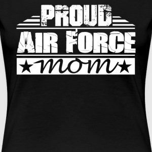 Proud Air Force Mom Shirt - Women's Premium T-Shirt