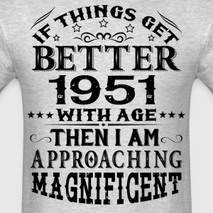 IF THINGS GET BETTER WITH AGE-1951 T-Shirts - Men's T-Shirt