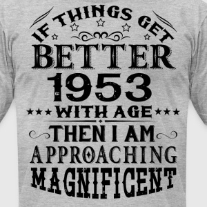 IF THINGS GET BETTER WITH AGE-1953 T-Shirts - Men's T-Shirt by American Apparel