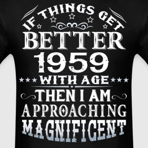 IF THINGS GET BETTER WITH AGE-1959 T-Shirts - Men's T-Shirt
